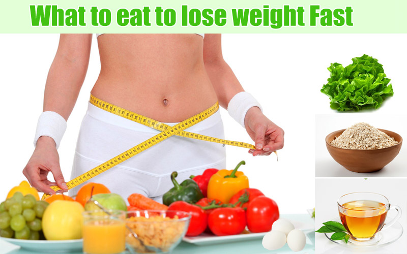 What foods to eat to lose weight fast